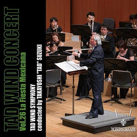 TAD WIND CONCERT Vol.26 La Fiesta Mexicana  Takayoshi Suzuki, TAD Wind Symphony WINDSTREAM, 2016