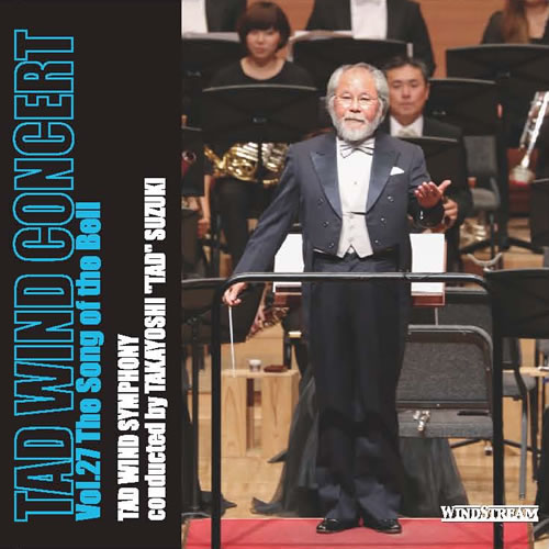 TAD WIND CONCERT Vol.27  The Song of the Bell  Takayoshi Suzuki, TAD Wind Symphony WINDSTREAM, 2016