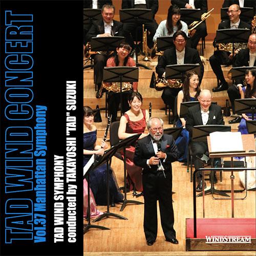 TAD WIND CONCERT Vol.37 Manhattan Symphony  Takayoshi Suzuki, TAD Wind Symphony WINDSTREAM, 2018