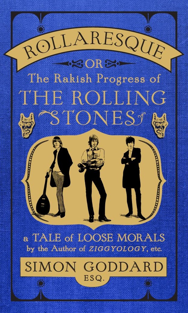 Rollaresque – The Rakish Progress Of The Rolling Stones by Simon Goddard is out now published by Ebury Press.