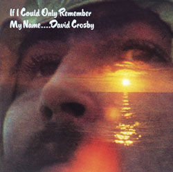 Crosby's solo debut: <em>If I Could Only Remember My Name</em> (1971)