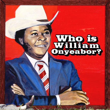 Luaka Bop's 2013 compilation, <em>Who Is William Onyeabor?</em>