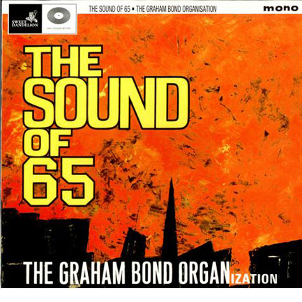 The Graham Bond Organization – <em>The Sound Of '65</em>. Early evidence of Jack Bruce's talents.