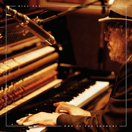 Bill Fay's <em>Who Is The Sender?</em>, released April 27, 2015.