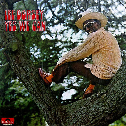 Lee Dorsey – <em>Yes We Can</em> (1970). One of Allen Toussaint's many masterpieces.