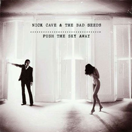 6. Push The Sky Away - Nick Cave & The Bad Seeds