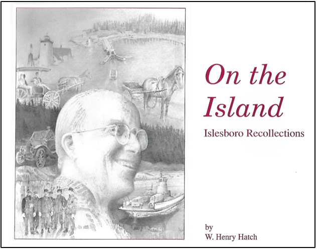 - At age 77, W. Henry Hatch, wrote these recollections of living on Islesboro.Published by the W. Henry Hatch Family in 1991Price: $11.85Plus Maine Sales Tax $.65