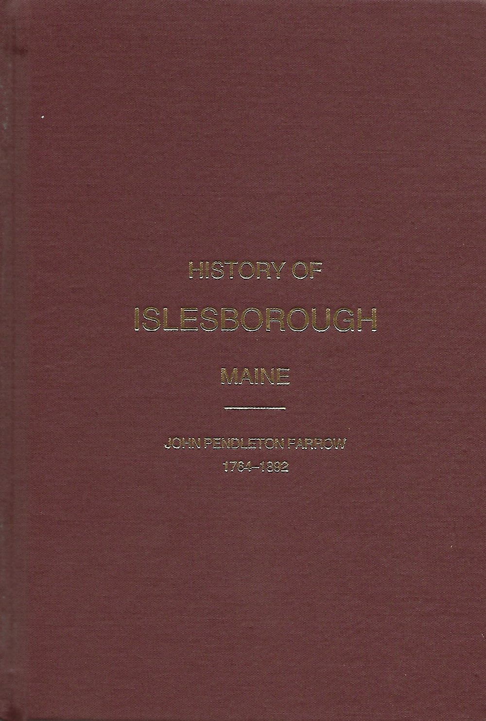 - This early history of Islesborough, collected and written by John Pendleton Farrow, Master Mariner was originally published in 1893. This book has been reprinted four times and documents daily life on the island including early families' history and local industry. An early map showing the original lots, as well as descriptions of individual lots is also included. A supplement with additions and corrections is also available for sale.Author: John Pendleton Farrow, Master MarinerPrice: $37.91Plus Maine Sales Tax $2.09