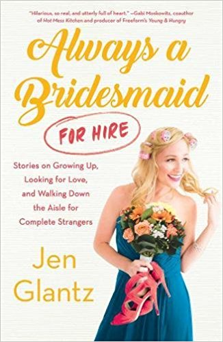 Always a Bridesmaid (For Hire)  by Jen Glantz