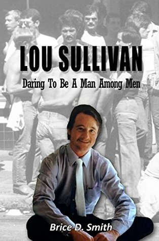 Lou Sullivan: Daring to Be A Man Among Men   by Brice D. Smith