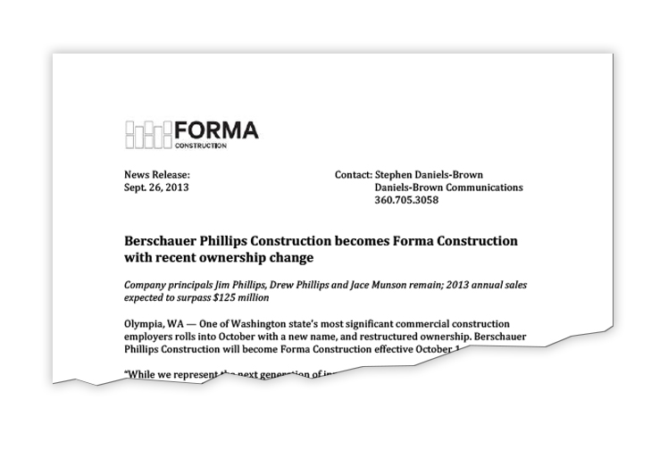 client: FORMa Construction Construction company in Olympia WA is rebranded. DBC manages brand launch, including this press release announcing the name change.