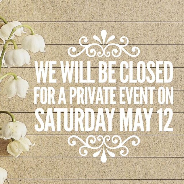 We will be closed this Saturday May 12th for a wedding!