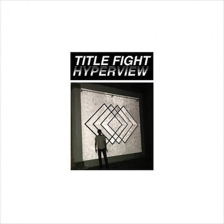 Hyperview , Title Fight, ANTI-, February 2015.