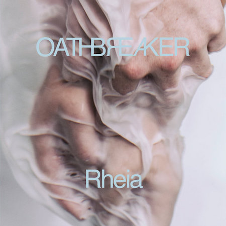 Rheia , Oathbreaker, Deathwish Inc, September 2016.