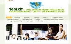 Toolkit for Latin American Women Human Rights Defenders Working on Land and Environmental Issues   This online resource introduces protection resources available to defenders at risk. These include a guide to organisations that protect defenders; awards; fellowship schemes; emergency grants; manuals and guides, etc. It is available in  English  and  Spanish