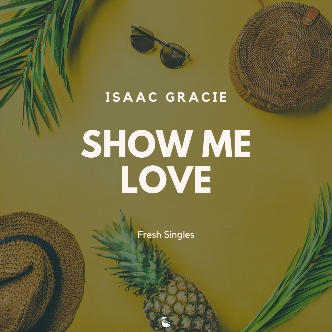 Show Me Love (Acoustic) by Isaac Gracie — The Drunken Coconut