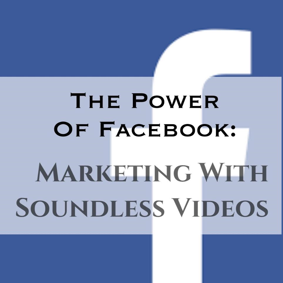 Marketing with Facebook Silent Soundless Videos.png