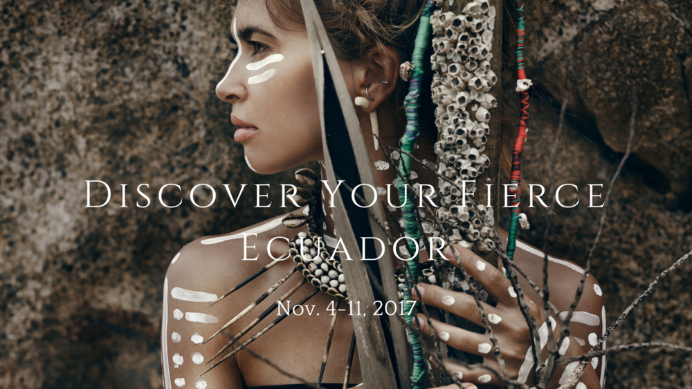 DISCOVER YOUR FIERCE - Work one/one with me at my home in Ecuador to design the life you deserve.