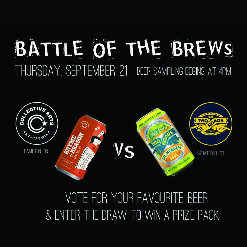 - *Double Tap Feature!*In an exclusive Toronto Beer Week first, we have two breweries going head to head representing their brand and country. USA vs CANCome out and experience 2 Roads Brewery from Stratford CT.They will be challenging the Ontario local brewery Collective Arts.Come by & grab a ballot. Fill it out with your favourite of the beers and get entered into a draw for sweet brewery prizes!It is an all day event, beer tastings start at 4pm.