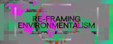 Reframing Environmentalism