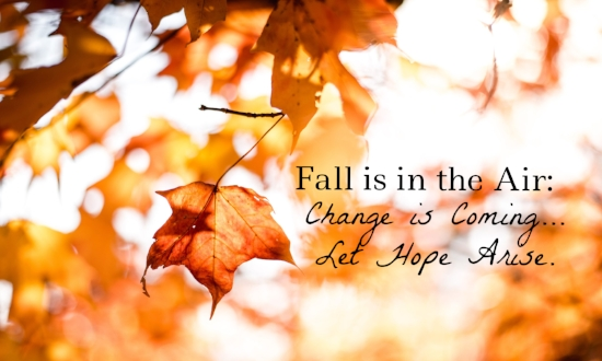 fall-is-in-the-air-change-is-coming-let-hope-arise