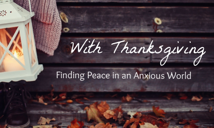 with thanksgiving how to find peace in an anxious world