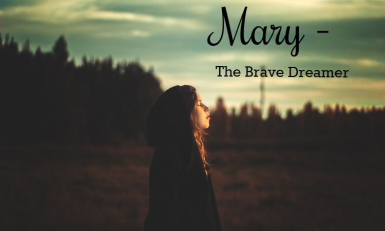 mary the brave dreamer