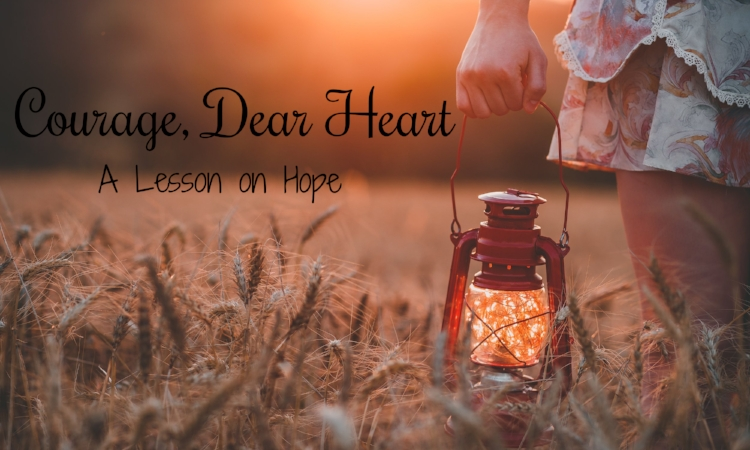 courage dear heart a lesson on hope