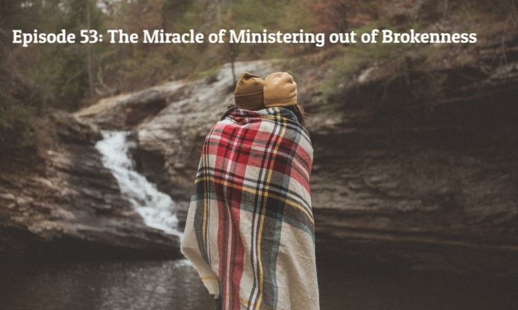 the miracle of ministering out of brokenness 2.jpg