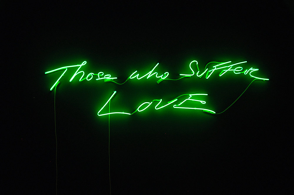 Tracey Emin.   Those who suffer love