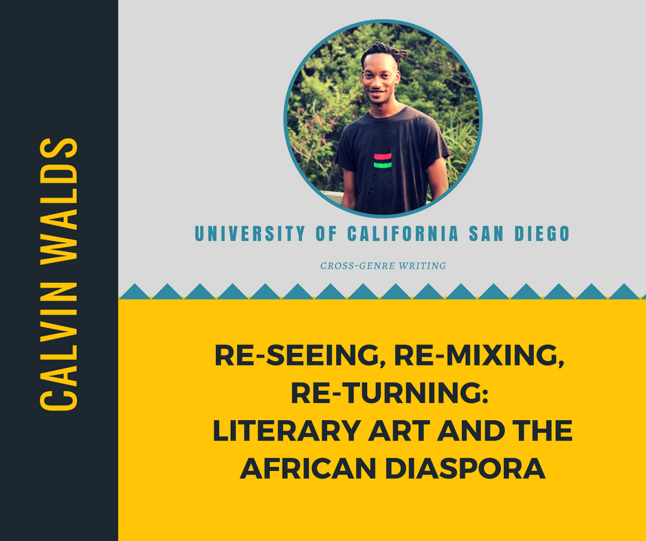 """Re-Seeing, Re-Mixing, Re-Turning: Literary Art and the African Diaspora""   Calvin Walds,  University of California San Diego"