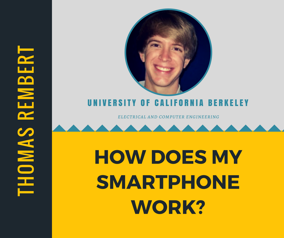 """How Does My Smartphone Work""   Thomas Rembert,  University of California Berkeley"