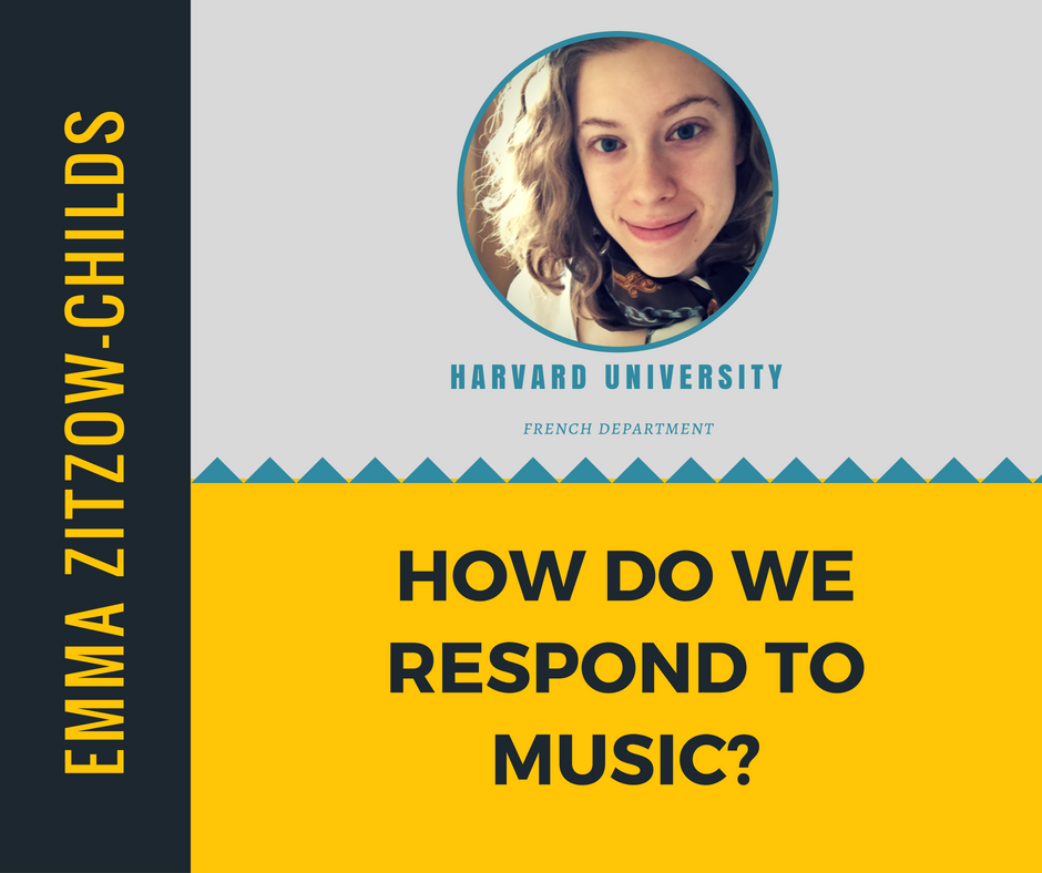 """How Do We Respond to Music""   Emma Zitzow-Childs,  Harvard University"