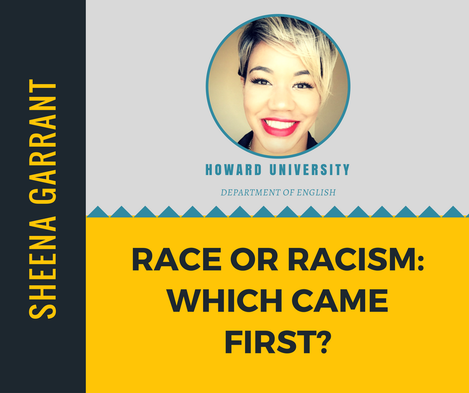 """Race or Racism: Which Came First""   Sheena Garrant,  Howard University"