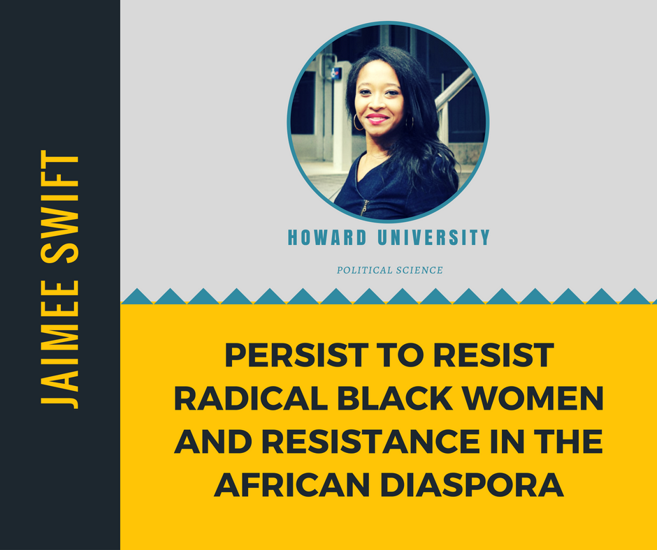 """Persist to Resist: Radical Black Women and Resistance in the African Diaspora""   Jaimee Swift,  Howard University"