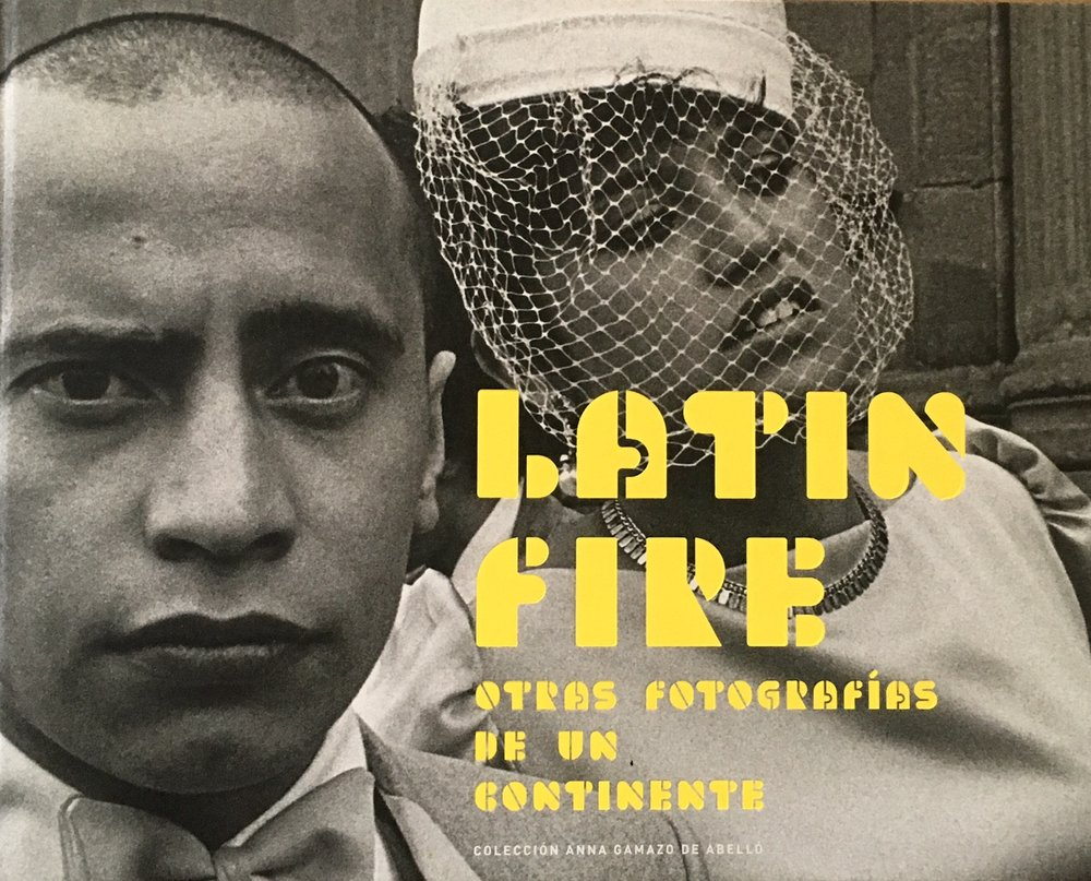 Latin Fire: Other Photographs of a Continent. Anna Gamazo de Abelló Collection  La Fábrica ISBN: 978-84-16248-11-7