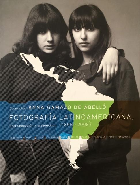 Fotografía Latinoamericana: A selection 1895-2008. Colección Anna Gamazo de Abelló Editorial RM ISBN: 978-968-9345-22-0