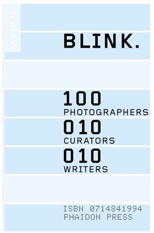 Blink. 100 Photographers 010 Curators 010 Writers  Phaidon ISBN: 0714841994