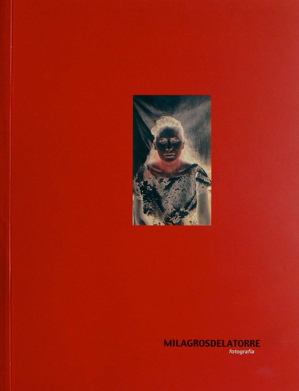 Milagros de la Torre: Fotografía  Museo de Arte Carrillo Gil ISBN: 970-18-1376-6