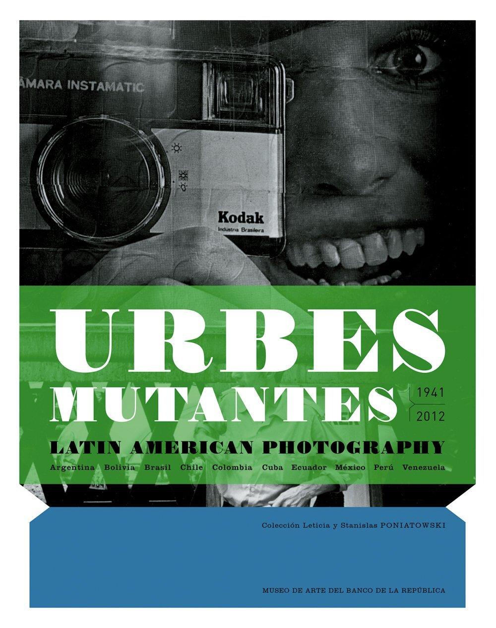 Urbes Mutantes 1941_2012: Latin American Photography. Colección Leticia & Stanislas Poniatowski  RM Editorial & Toluca Éditions ISBN: 978-84-15118-52-7