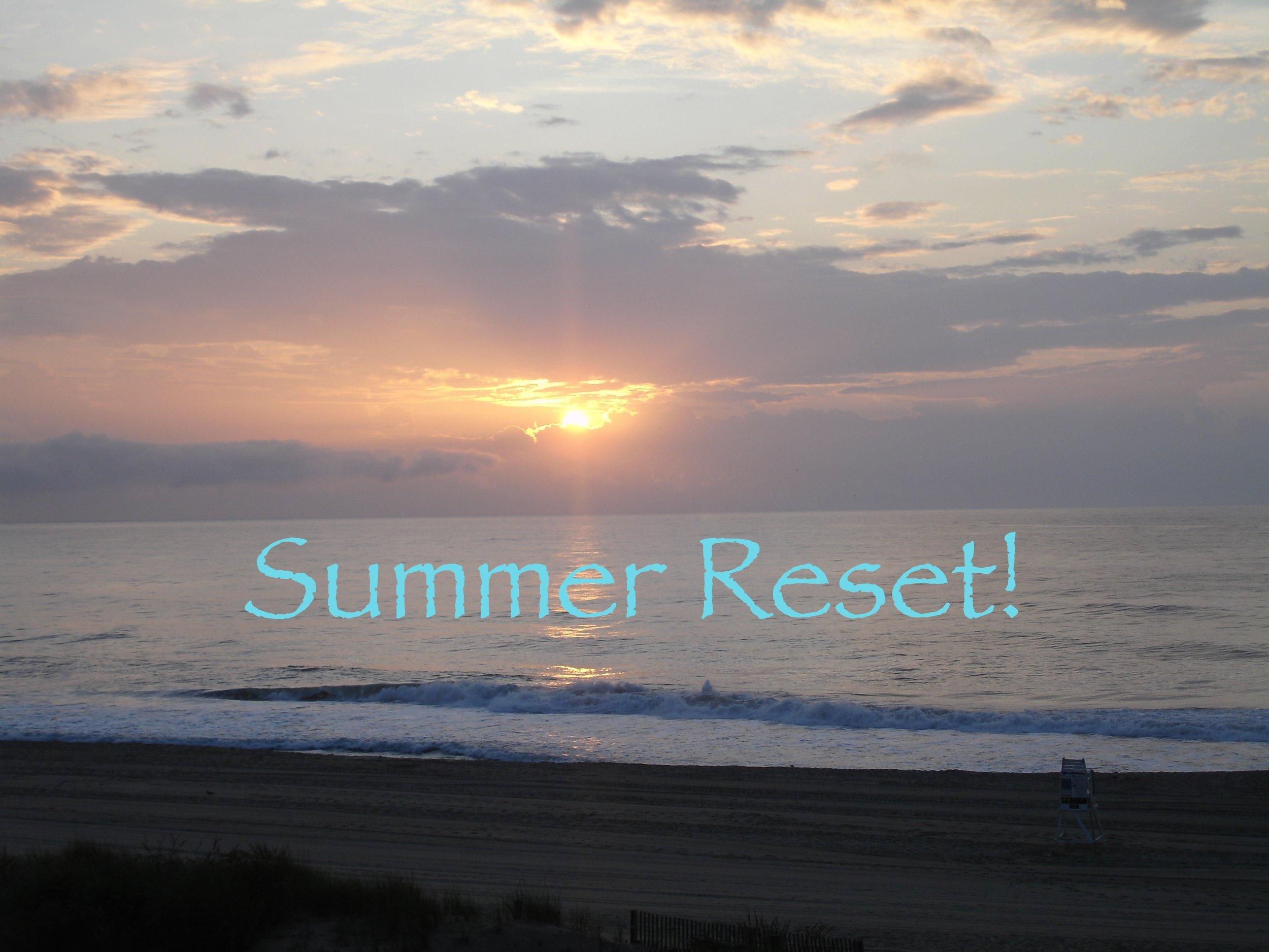 Summer Reset!