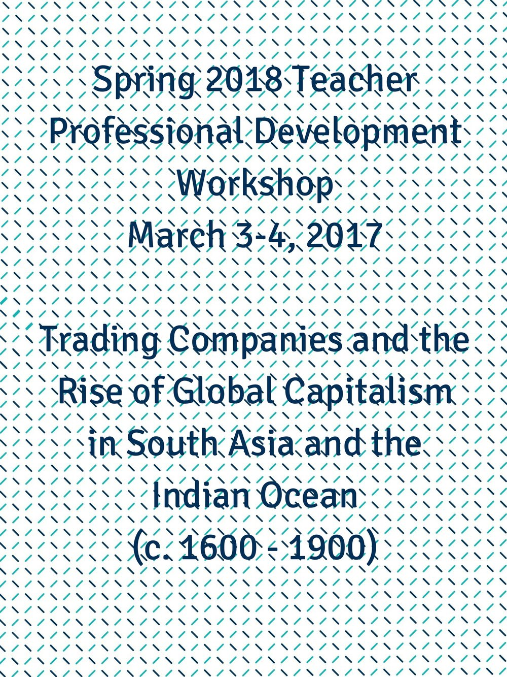 Spring 2018 Teacher Profession Development Workshop, March 3 and 4Trading Companies and the Rise of Global Capitalismin South Asia and the Indian Ocean (c. 1600 - 1900).jpg