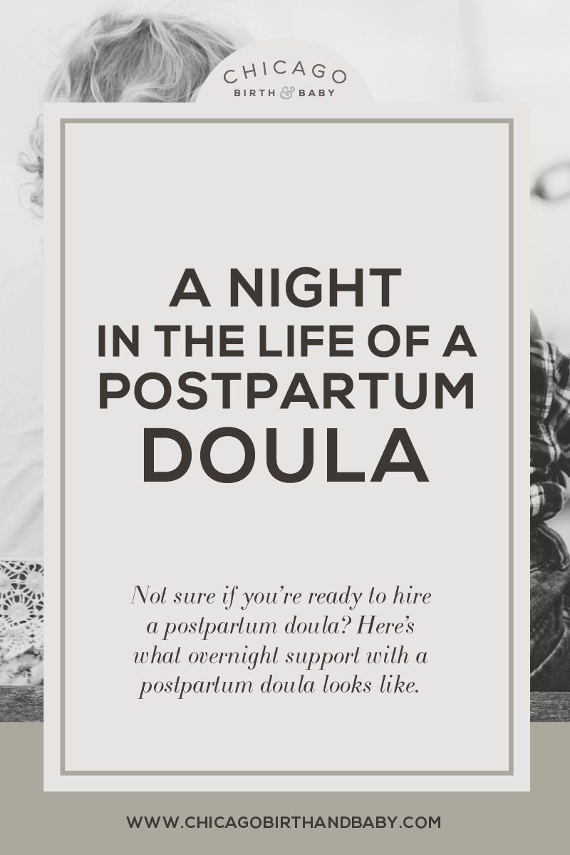 A Night in the Life of a Postpartum Doula from Chicago Birth and Baby. What to expect with a postpartum doula or overnight nurse with your newborn.