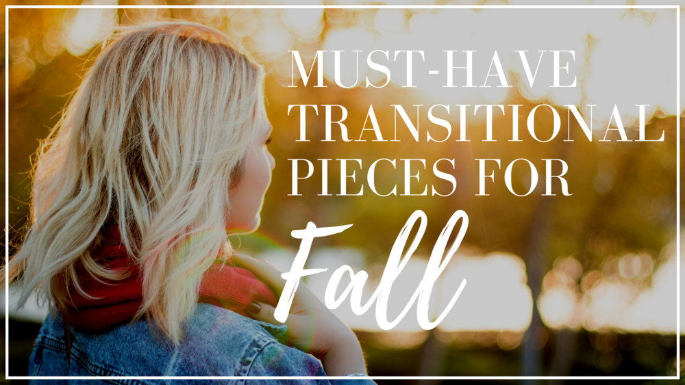 transitional pieces fall wardrobe