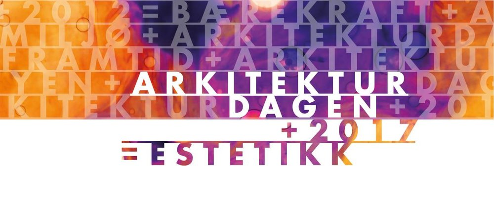 Arkitekturdagen + 2017 = Estetikk - September 21st10.00am - 5.00pm@Chateau Neuf - Det Norske Studentersamfund