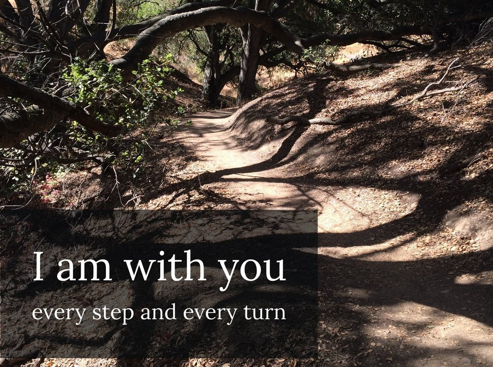 I am with you every step and with every turn!