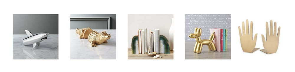 1. Silver Shark Bookend, individual -  CB2  at $24.99, on sale 2.Alligator Bookends, set of 2 -  CB2  at $29.95 3.Agate Bookends, set of 2 -  West Elm  at $44.00 (individually at $24.00) 4.Balloon Animal Bookend, individual -  Land of Nod  at $44.00 5.Kate Spade Hand Bookends, set of 2 -  Beth, Bath & Beyond  at $49.99