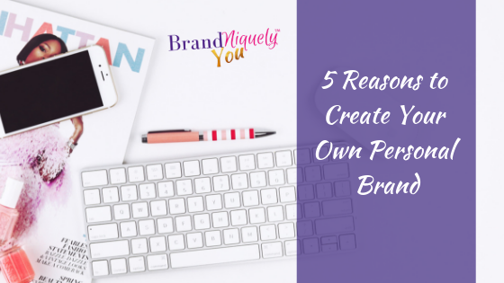 5 Reasons To Create Your Personal Brand! BNY Blogs.png