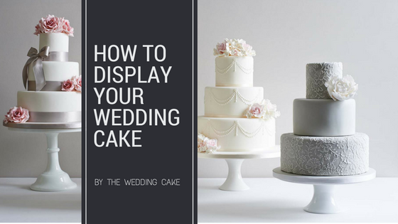 How to display your wedding cake (1).png