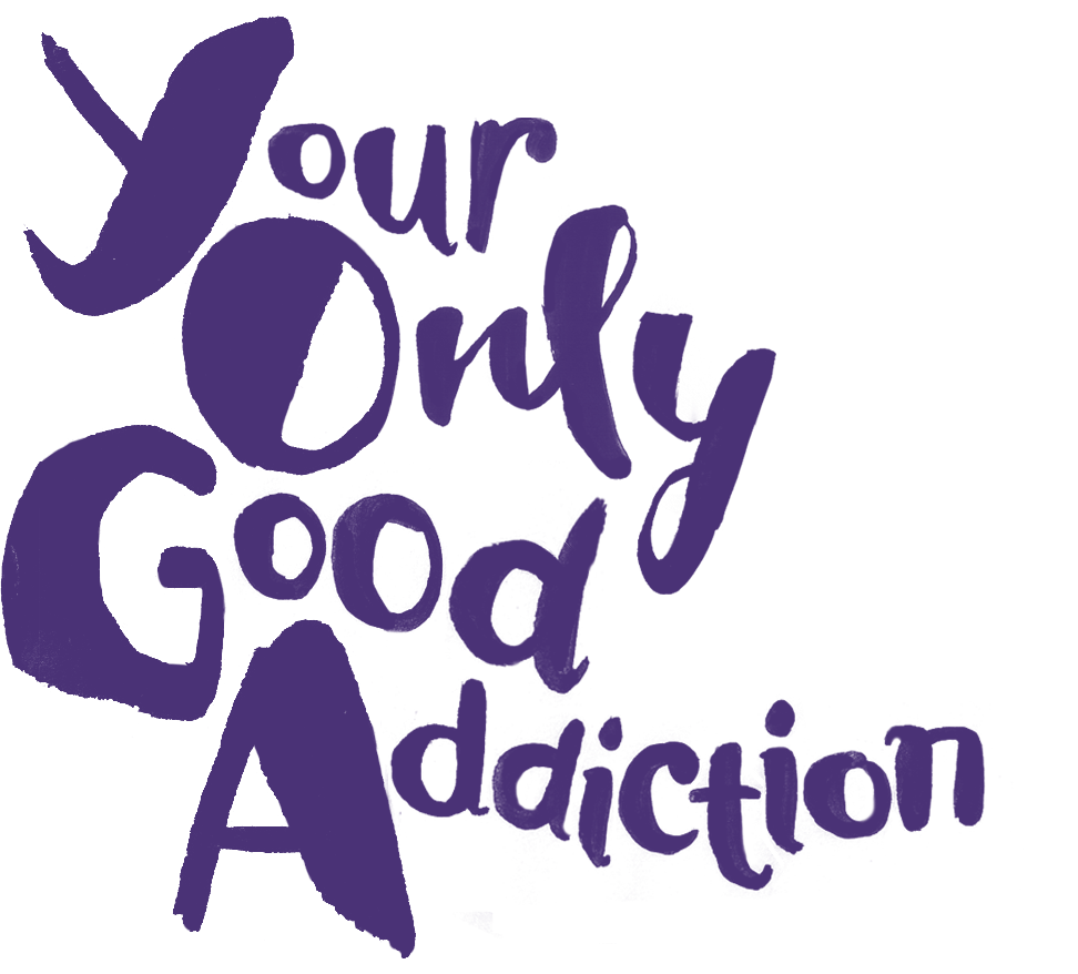 Your Only Good Addiction